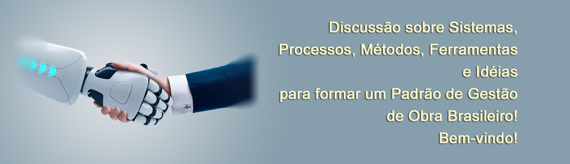 Discussão sobre Sistemas, Processos, Métodos, Ferramentas e Idéias, Para formar um Padrão de Gestão de Obra Brasileiro!